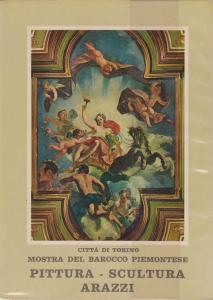 Barocco Piemontese. Catalogo della Mostra del 1963 a cura di Vittorio Viale